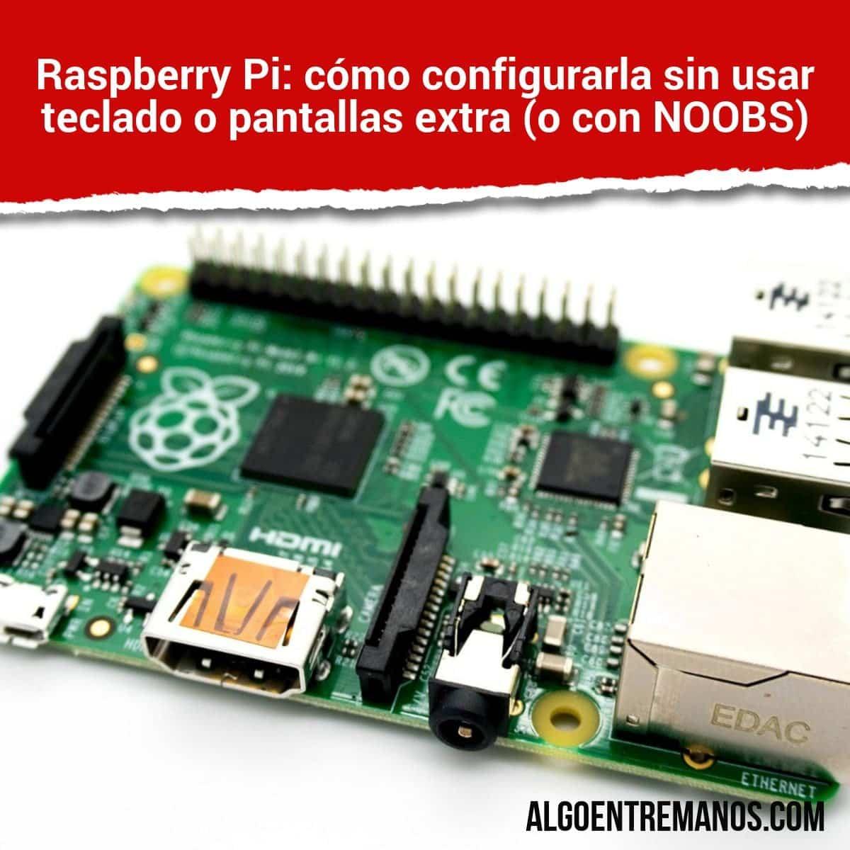 Raspberry Pi: cómo configurarla sin usar teclado o pantallas extra (o con NOOBS)
