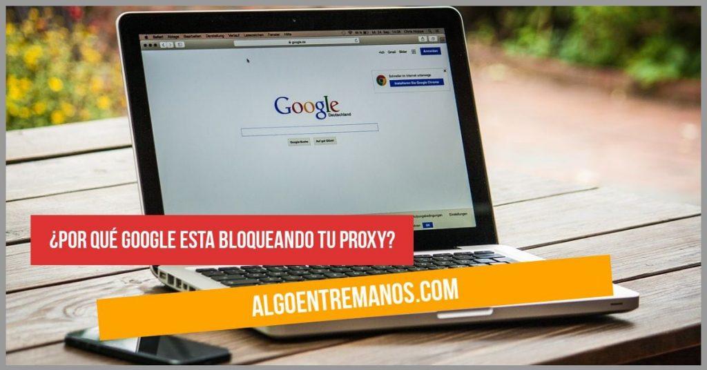 ¿Por qué Google esta bloqueando tu proxy?