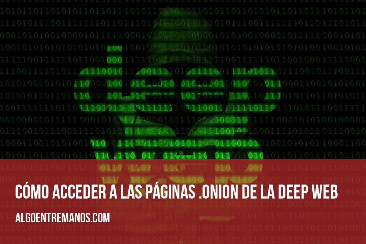 Cómo acceder a las páginas .onion de la Deep Web