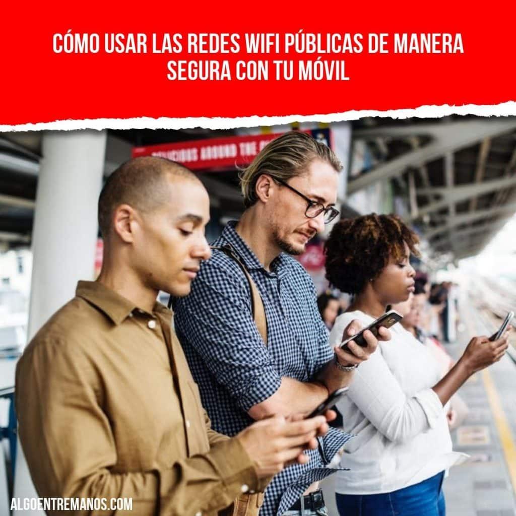 Cómo usar las redes WIFI públicas de manera segura con tu móvil