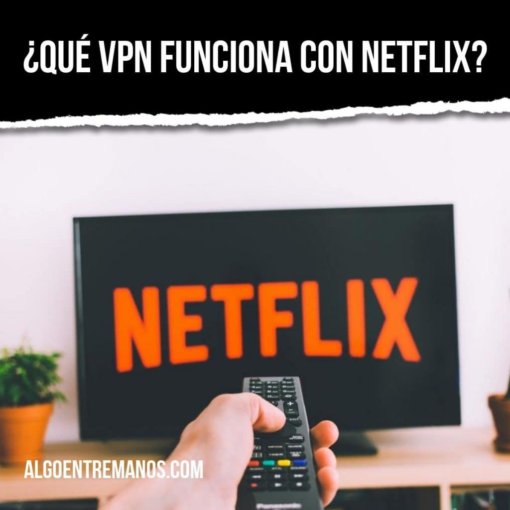 ¿Qué VPN funciona con Netflix? Las VPN y Netflix, una relación de amor y odio.