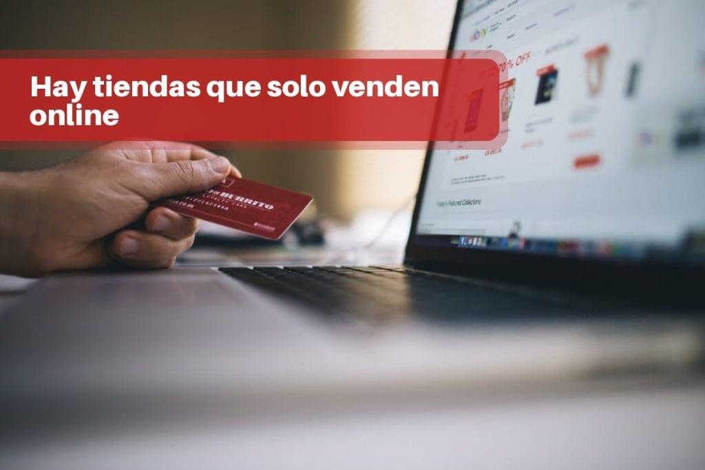 Hay tiendas que solo venden online