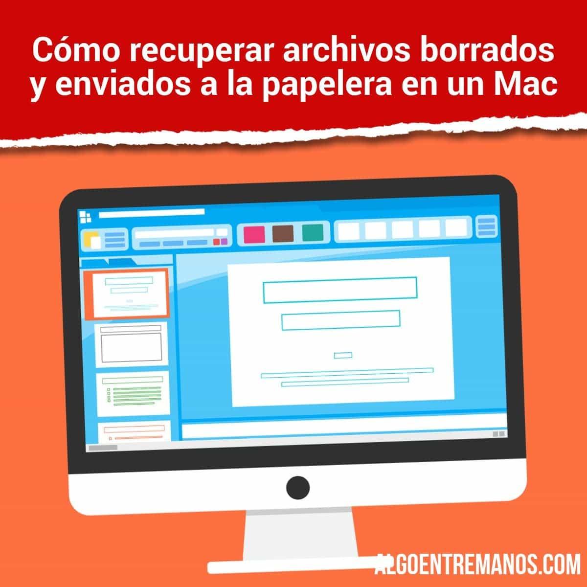 Cómo recuperar archivos borrados y enviados a la papelera en un Mac
