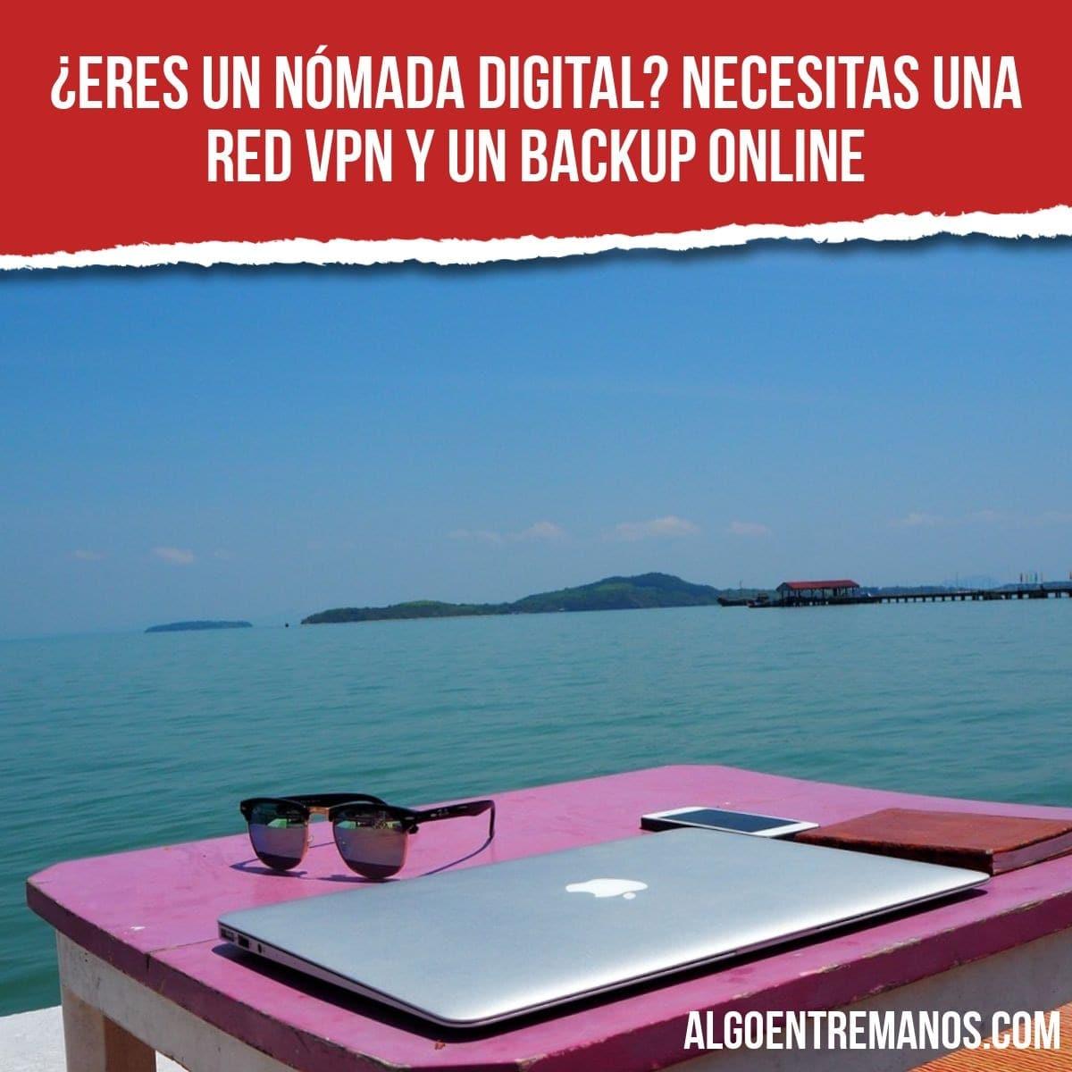 ¿Eres un nómada digital? Necesitas una red VPN y un backup online