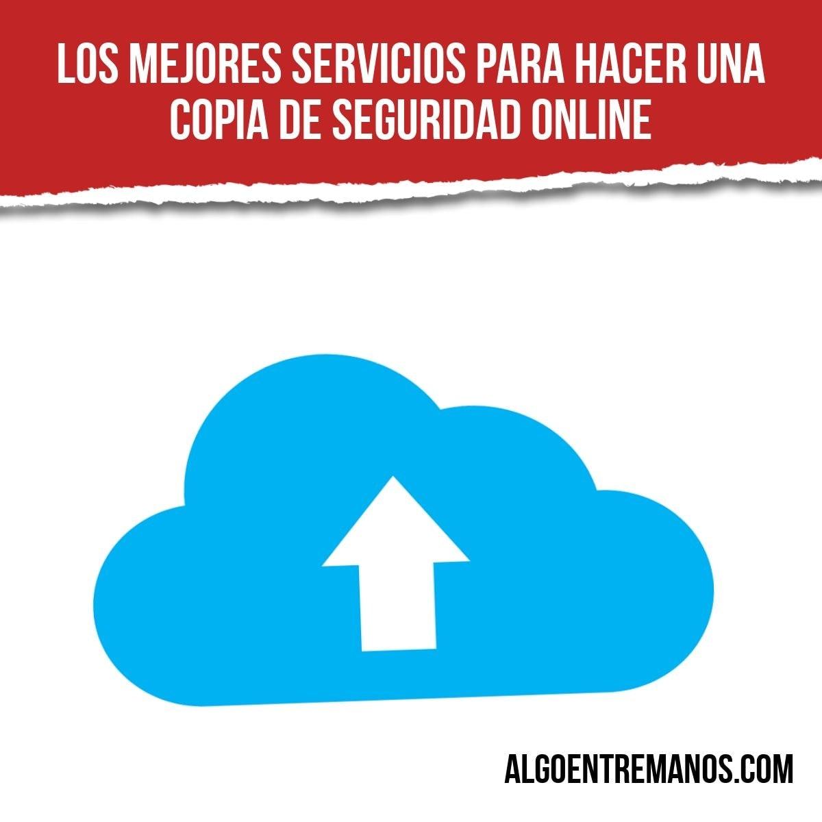¿Cuáles son los mejores servicios de almacenamiento en la nube para hacer un backup online?