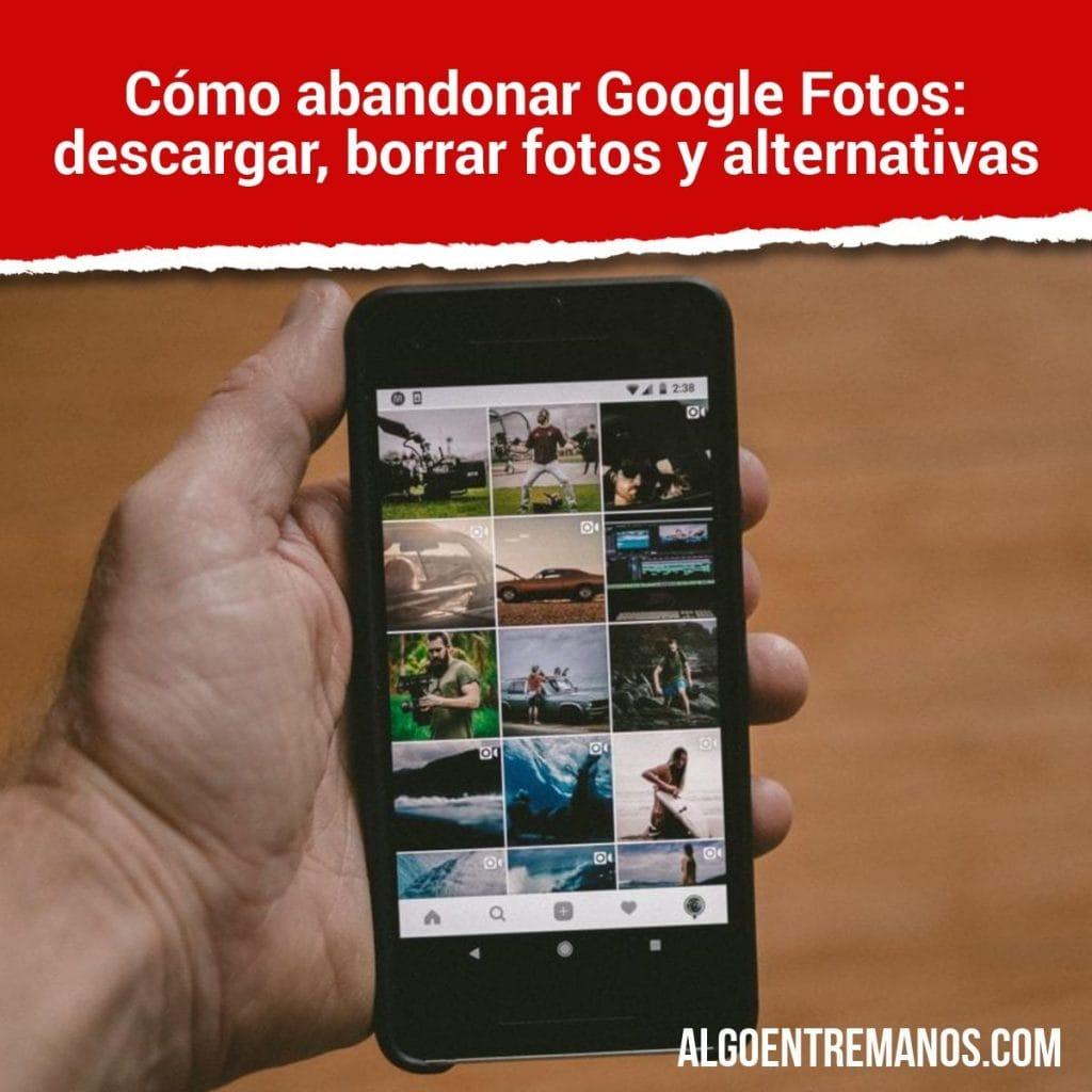 Cómo abandonar Google Fotos: descargar, borrar fotos y alternativas