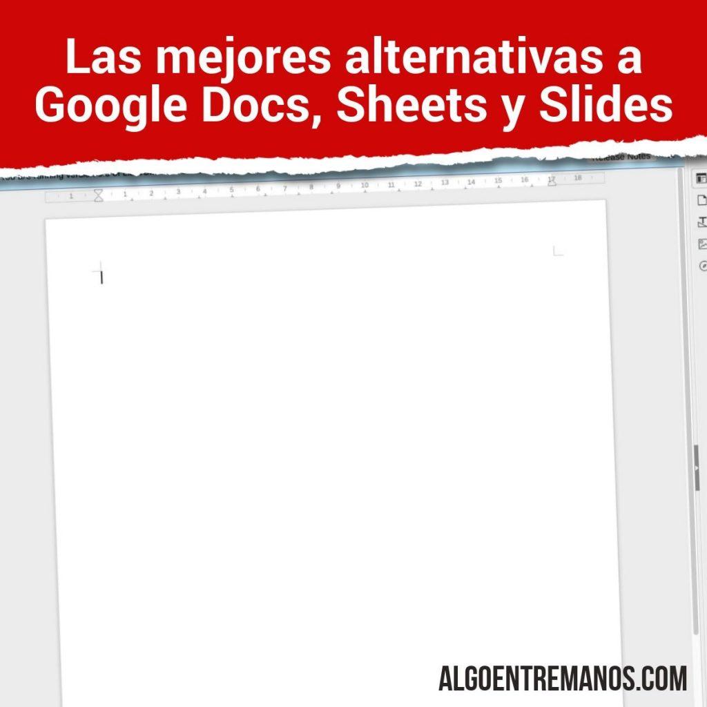 ¿Cuáles son las mejores alternativas a Google Docs, Sheets y Slides?