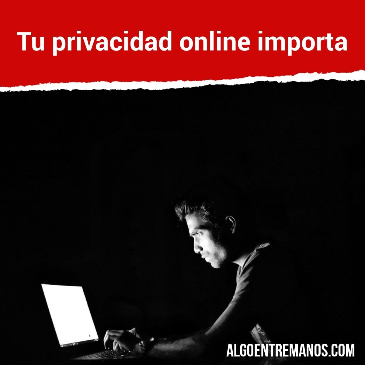 Tu privacidad online importa: protege tus secretos aunque creas que no los tienes