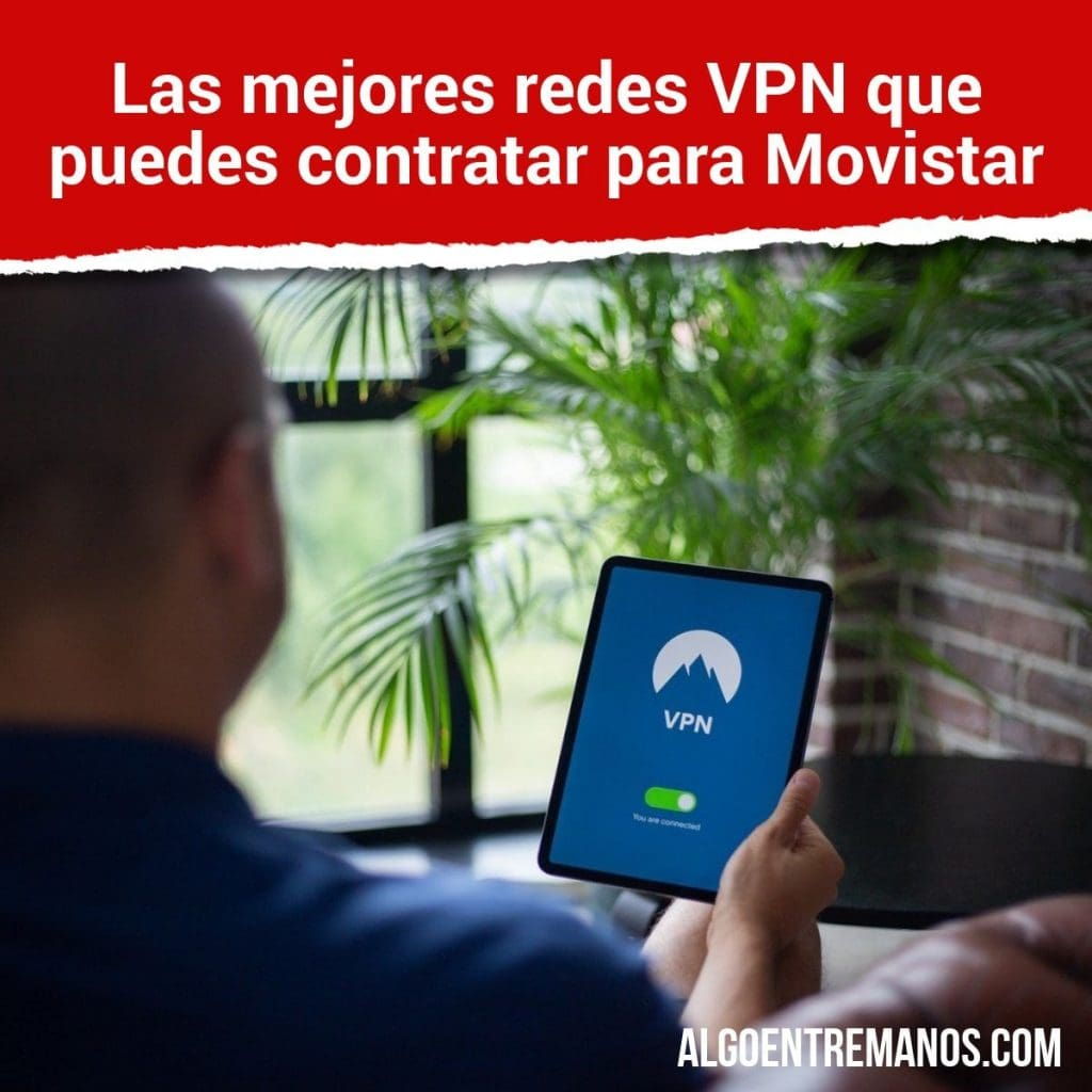 mejores redes VPN que puedes contratar para Movistar