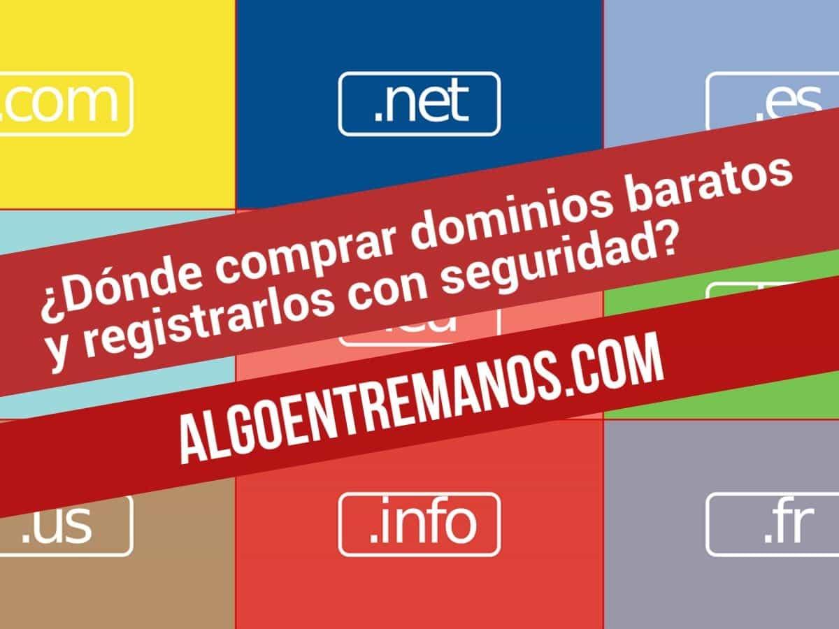 ¿Dónde comprar dominios baratos y registrarlos con seguridad?