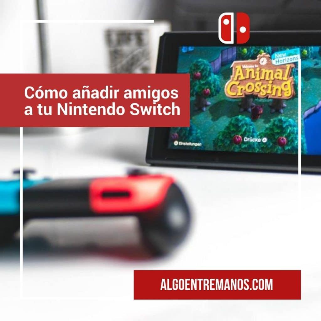 Cómo añadir amigos a tu Nintendo Switch