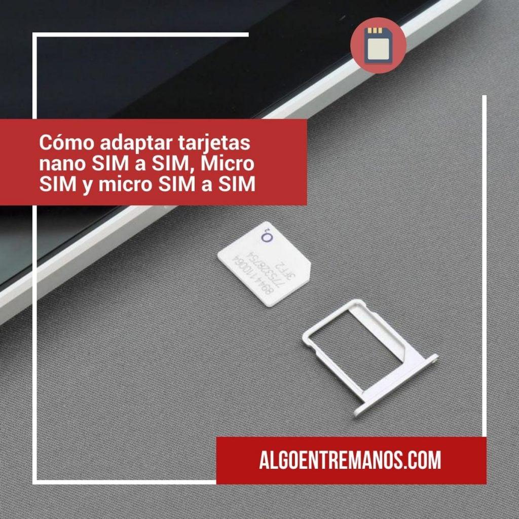 cómo adaptar tarjetas nano SIM a SIM, Micro SIM y micro SIM a SIM