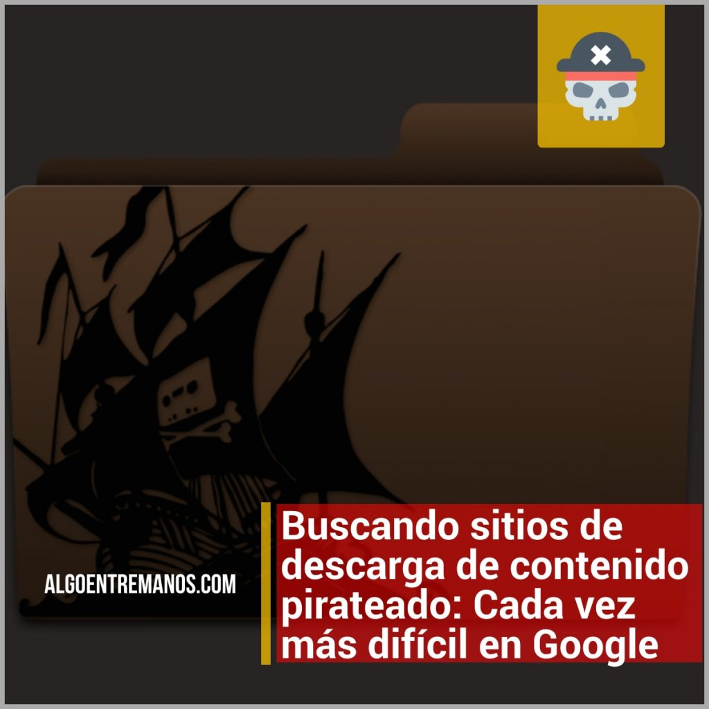 Buscando sitios de descarga de contenido pirateado: Cada vez más difícil en Google