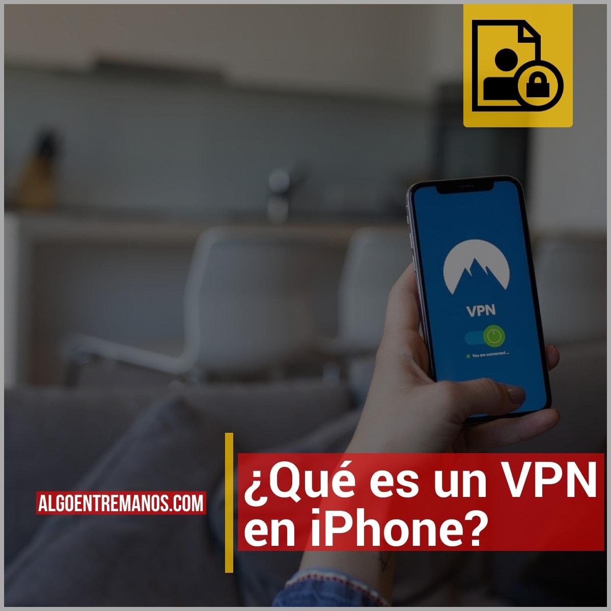 ¿Qué es un VPN en iPhone? Cómo configurarlo de manera sencilla en iOS