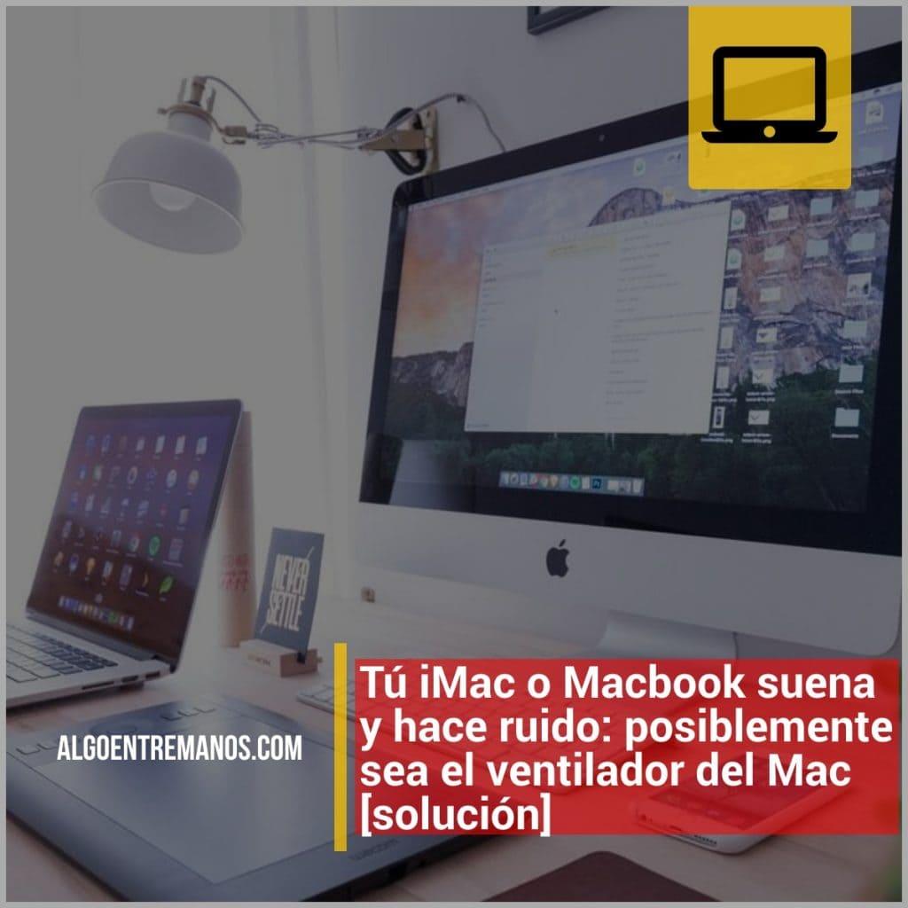 Problemas de ruido con el ventilador de tu iMac o Macbook [solución]