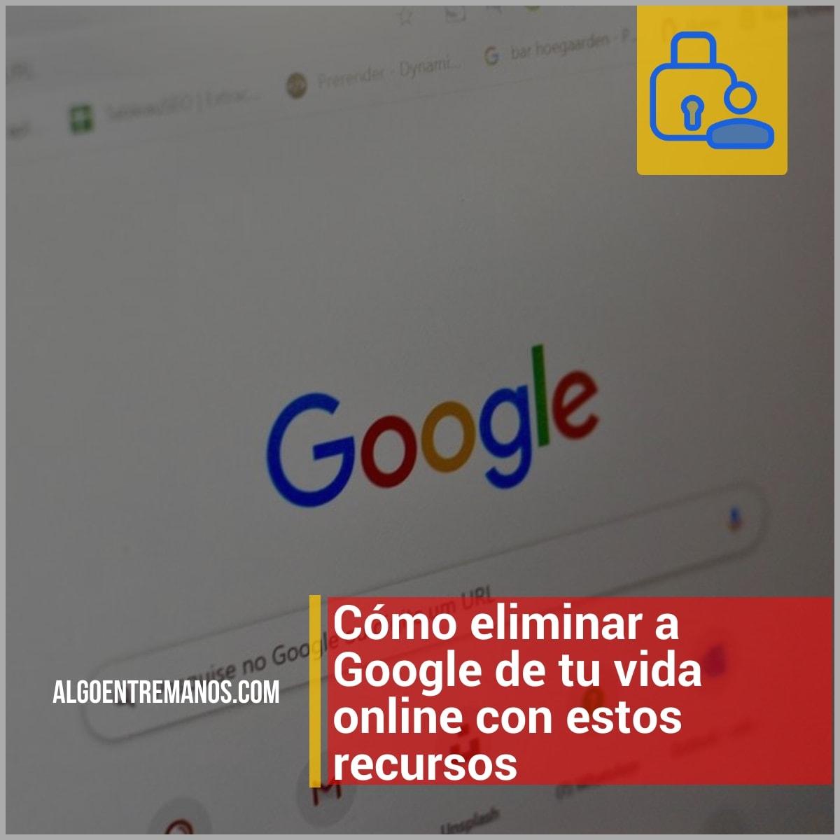 Los mejores recursos para eliminar Google de tu vida online