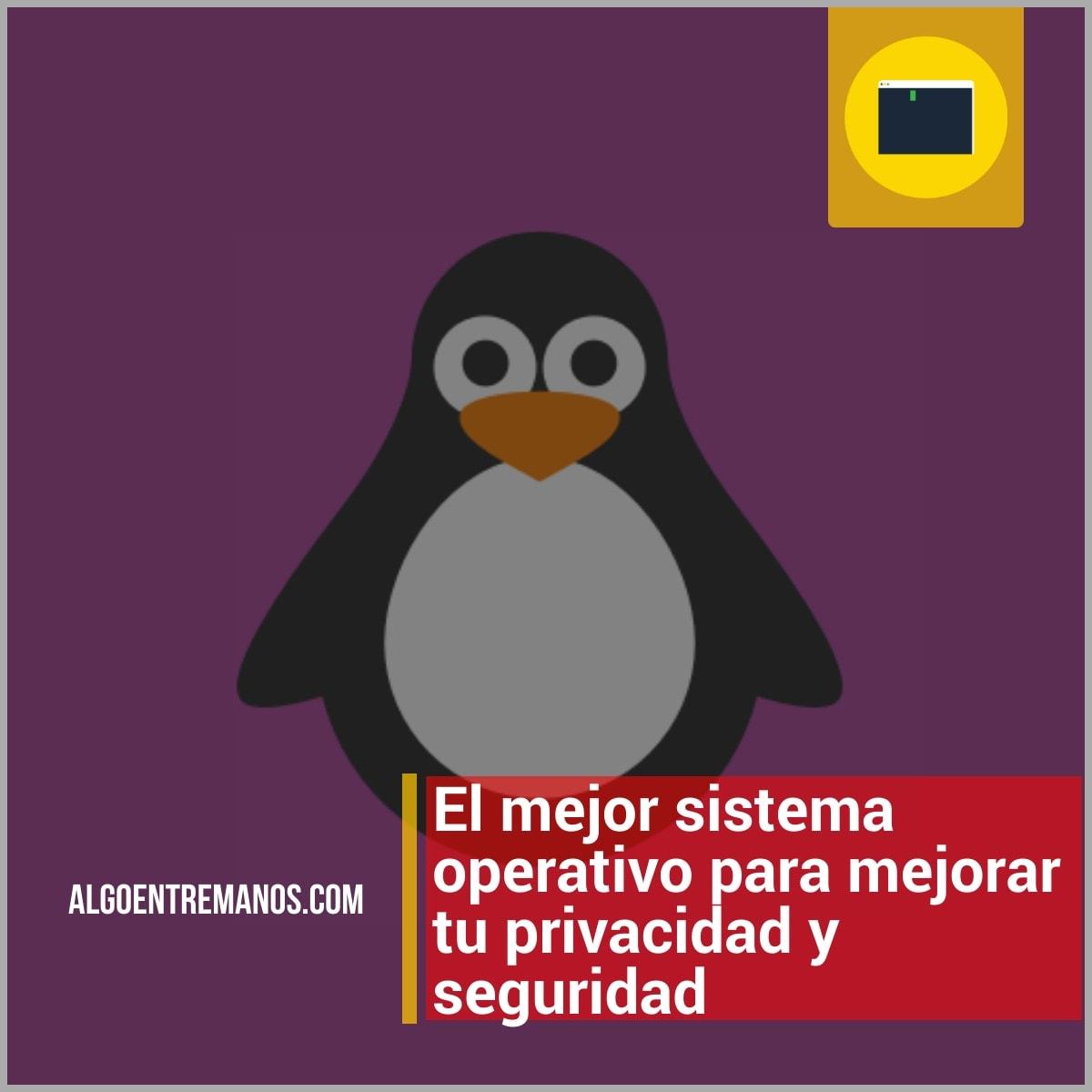 El mejor sistema operativo para mejorar tu privacidad y seguridad