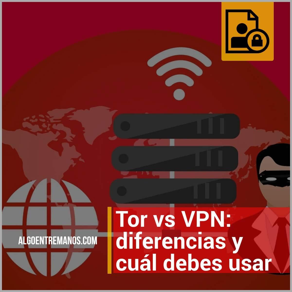 Tor vs VPN: diferencias y cuál debes usar