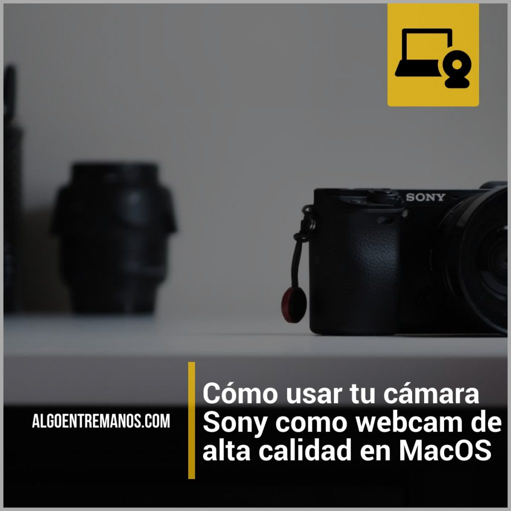 Cómo usar tu cámara Sony como webcam de alta calidad en MacOS