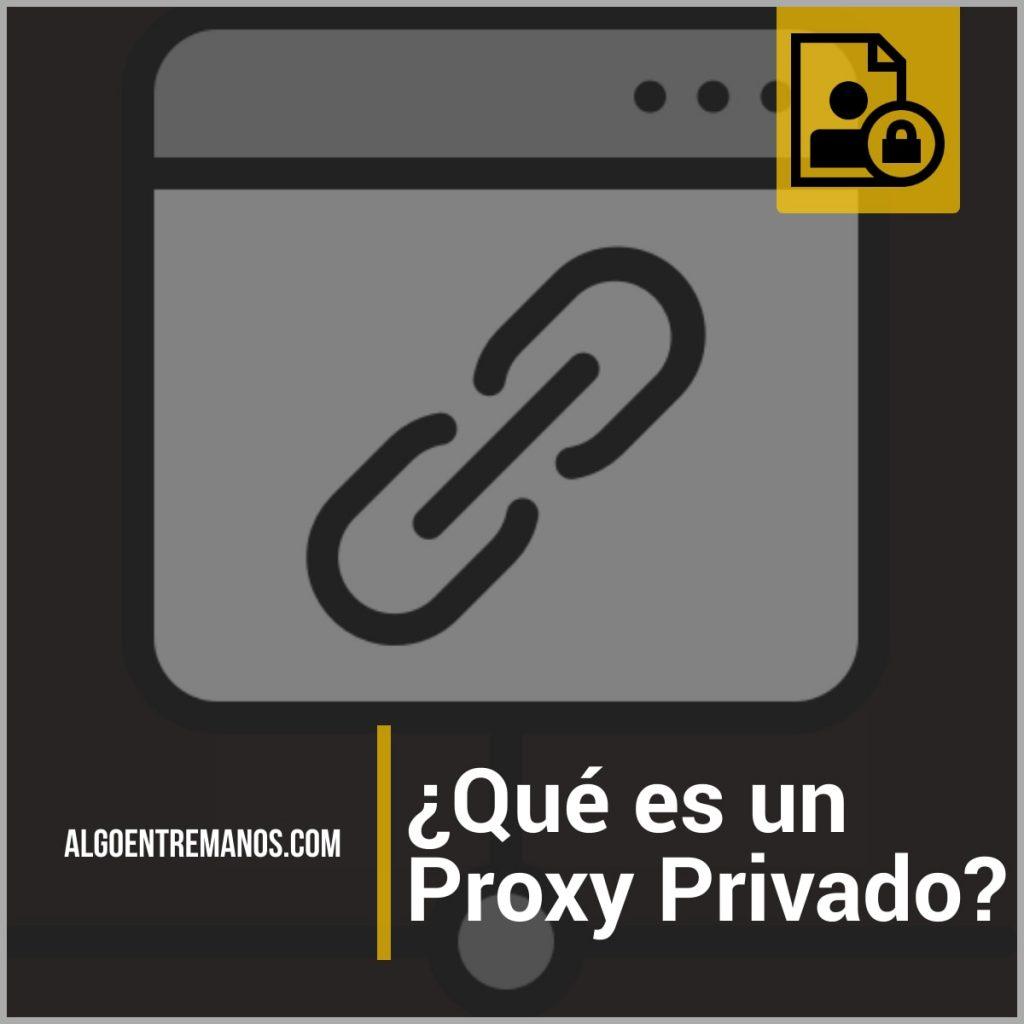 ¿Qué es un Proxy Privado?