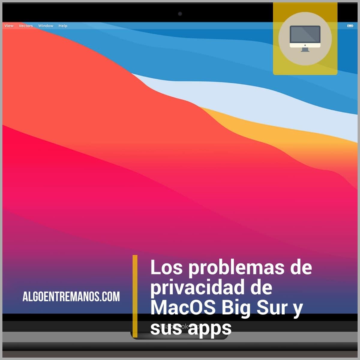 Los problemas de privacidad de MacOS Big Sur y sus apps