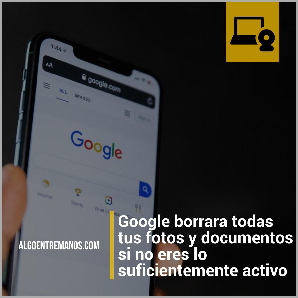 Google borrara todas tus fotos y documentos si no eres lo suficientemente activo