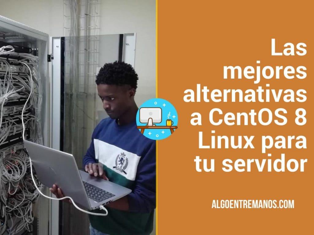 Las mejores alternativas a CentOS 8 Linux para tu servidor