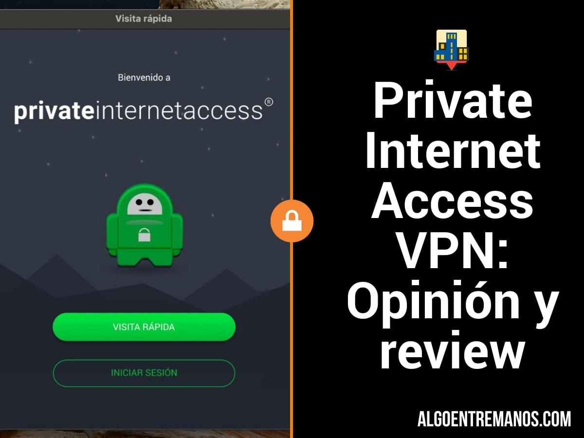 Private Internet Access (PIA VPN): Opinión y review