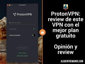 ProtonVPN: opinión de este VPN con el mejor plan gratuito