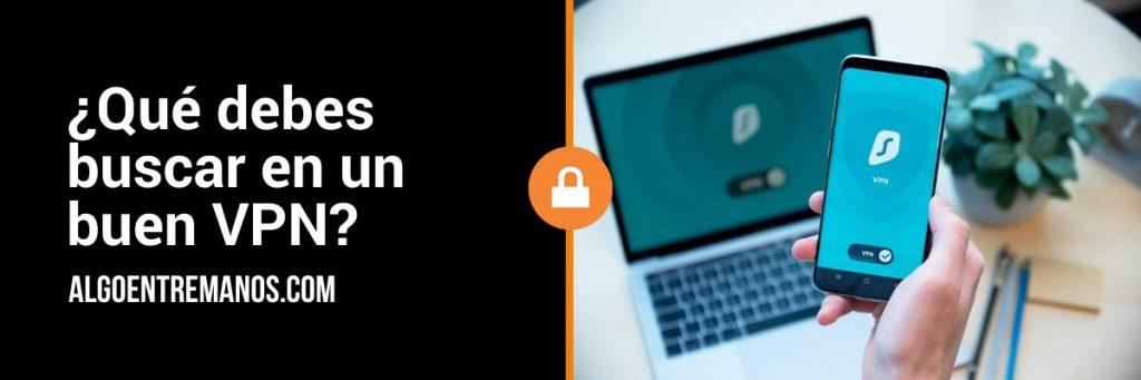 ¿Qué debes buscar en un buen VPN?