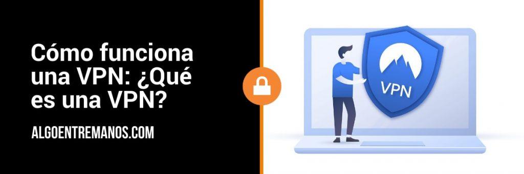 Cómo funciona una VPN: ¿Qué es una VPN?
