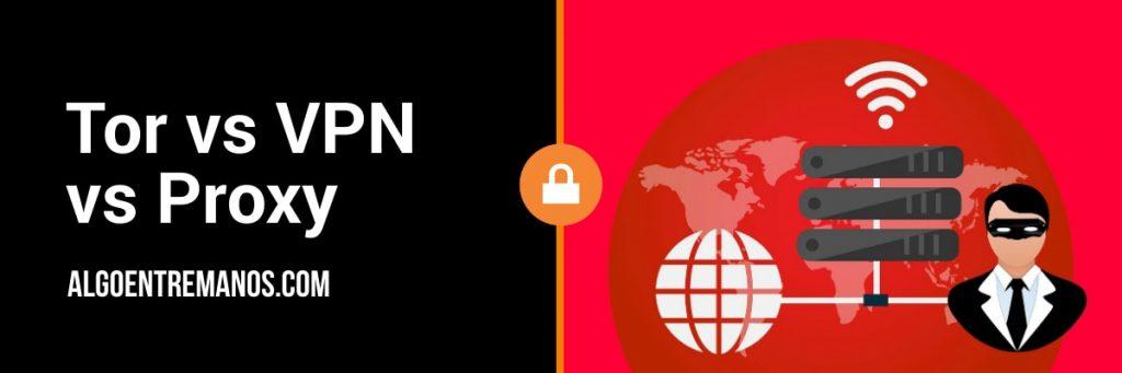 Tor vs VPN vs Proxy: ¿Qué servicio debes usar para mejorar tu privacidad?