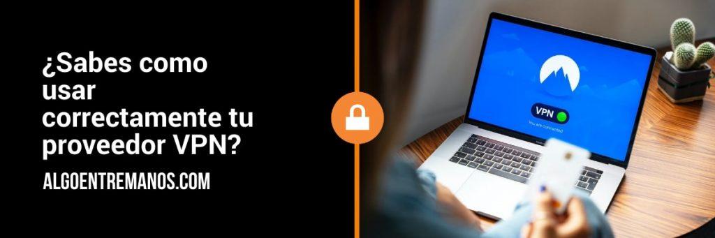 ¿Sabes como usar correctamente tu proveedor VPN?