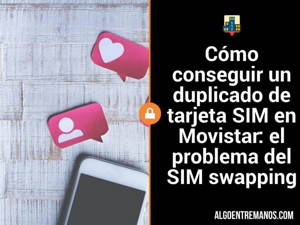 Cómo conseguir un duplicado de tarjeta SIM en Movistar: el problema del SIM swapping