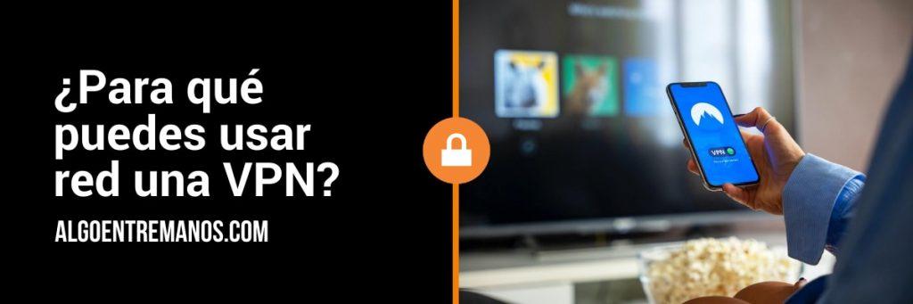 ¿Para qué puedes usar red una VPN?