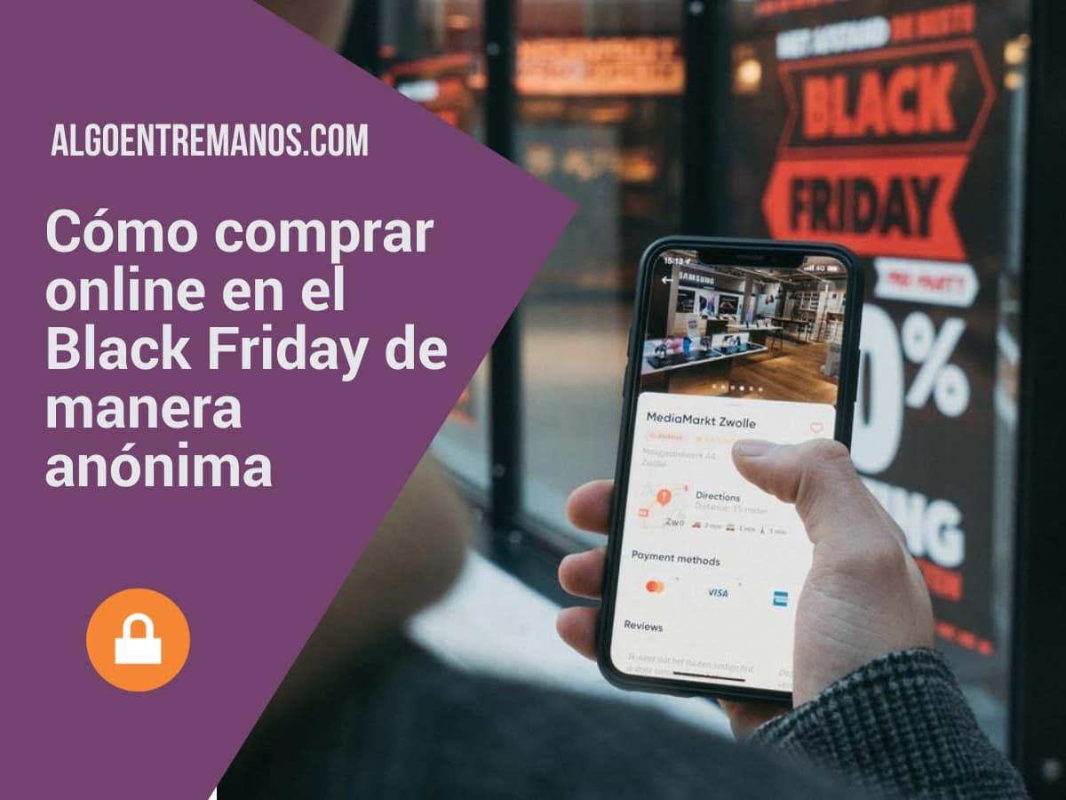 Cómo comprar online en el Black Friday de manera anónima y conseguir mejores ofertas