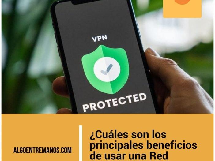 ¿Cuáles son los principales beneficios de usar una Red Privada Virtual (VPN)?
