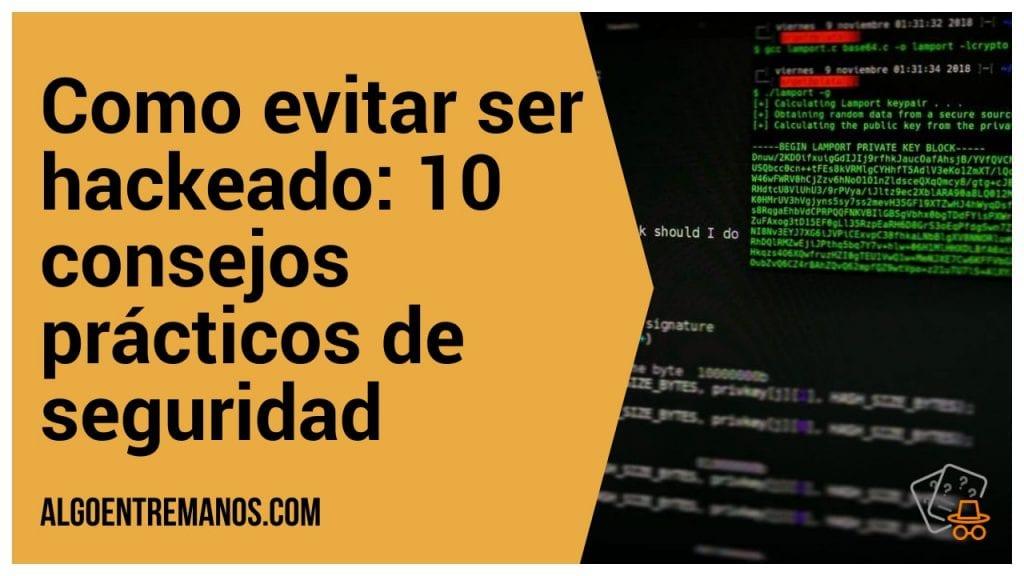 Como evitar ser hackeado: 10 consejos prácticos de seguridad
