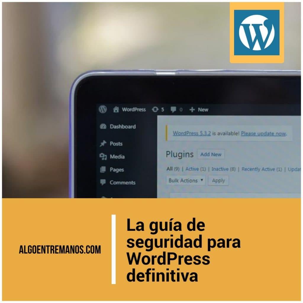 Guía de seguridad para WordPress: Consejos sencillos para asegurar tu blog creado con WordPress