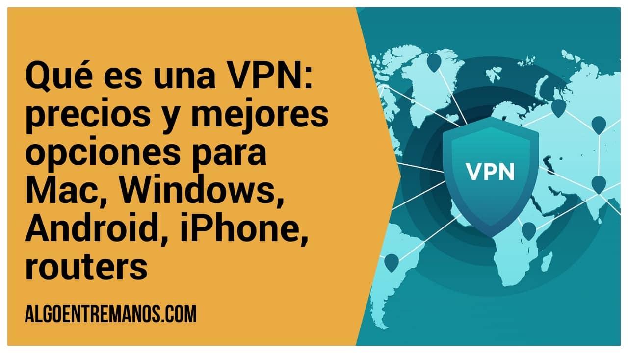 Qué es una VPN: precios y mejores opciones para Mac, Windows, Android, iPhone, routers