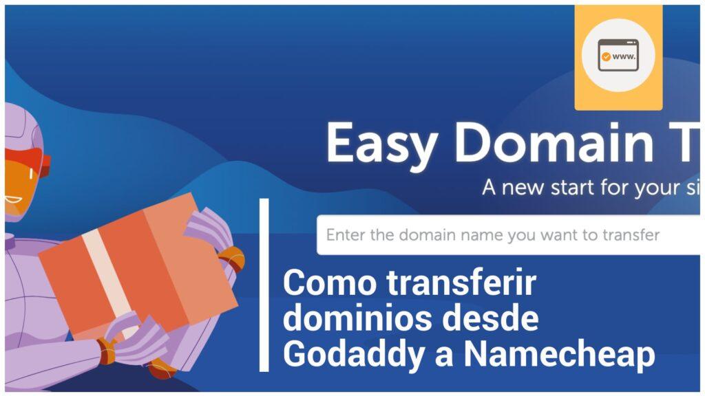 Como transferir dominios desde Godaddy a Namecheap