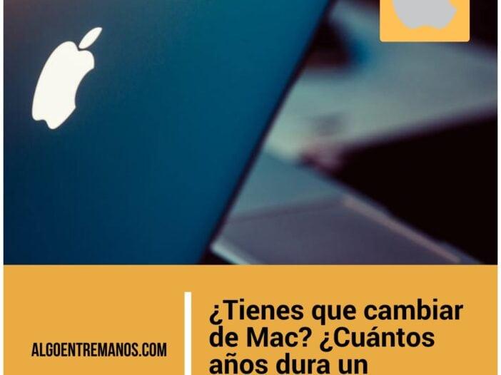 ¿Tienes que cambiar de Mac? ¿Cuántos años dura un MacBook o un iMac? Cuando comprar un nuevo ordenador de Apple