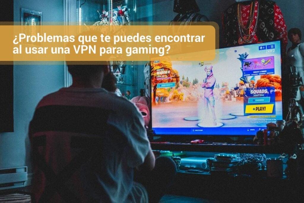 ¿Problemas que te puedes encontrar al usar una VPN para gaming?