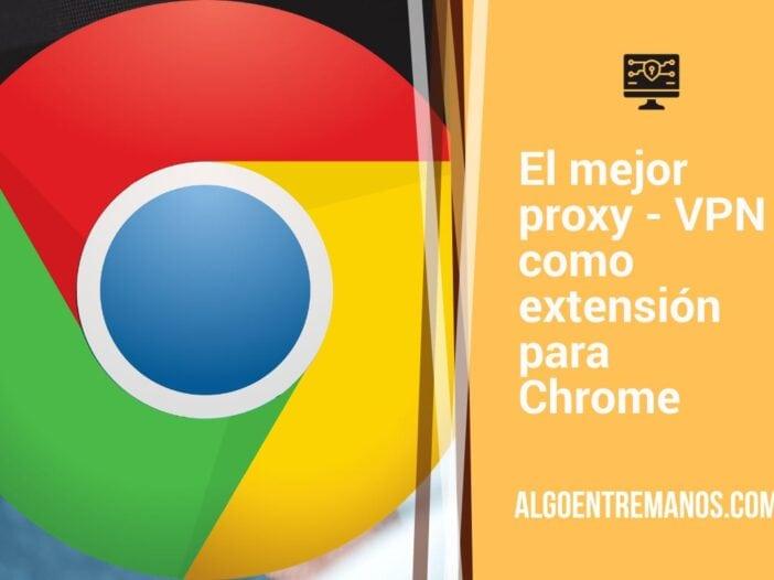 El mejor proxy - VPN como extensión para Chrome
