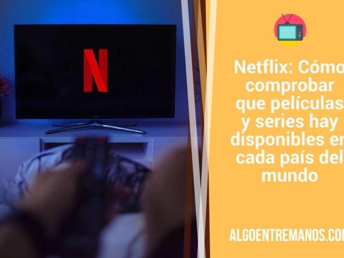 Netflix: Cómo comprobar que películas y series hay disponibles en cada país del mundo