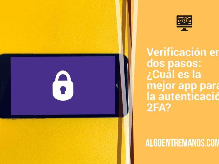 Verificación en dos pasos: ¿Cuál es la mejor app para la autenticación 2FA?